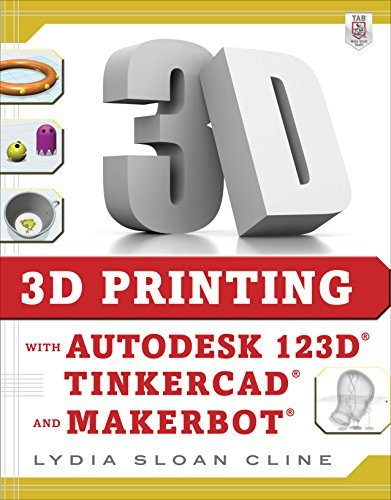3D Printing with Autodesk 123D, Tinkercad, and MakerBot Lydia Cline