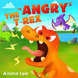 Books for Kids : Angry T. Rex!: (Childrens Picture Book, Dinosaur stories for Kids, Counting, Emotional and EQ, Social skills)  by  Amma Lee
