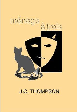 Ménage à Trois  by  J.C. Thompson
