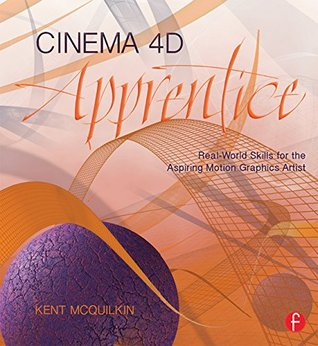 Cinema 4D Apprentice: Real-World Skills for the Aspiring Motion Graphics Artist (Apprentice Series)  by  Kent McQuilkin