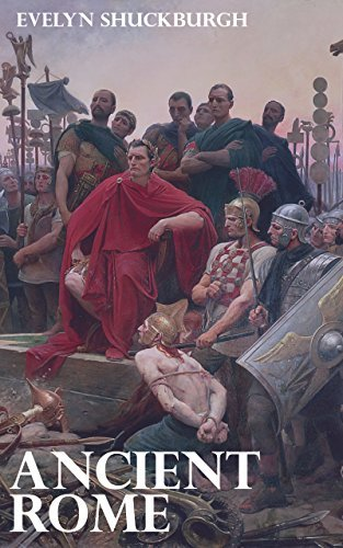 Ancient Rome - The Unfolding of Roman History from the Foundation of Rome to the Battle of Actium  by  Evelyn Shuckburgh