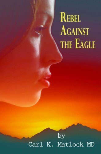 Rebel Against the Eagle (Many Infallible Proofs Book 1) Carl Matock