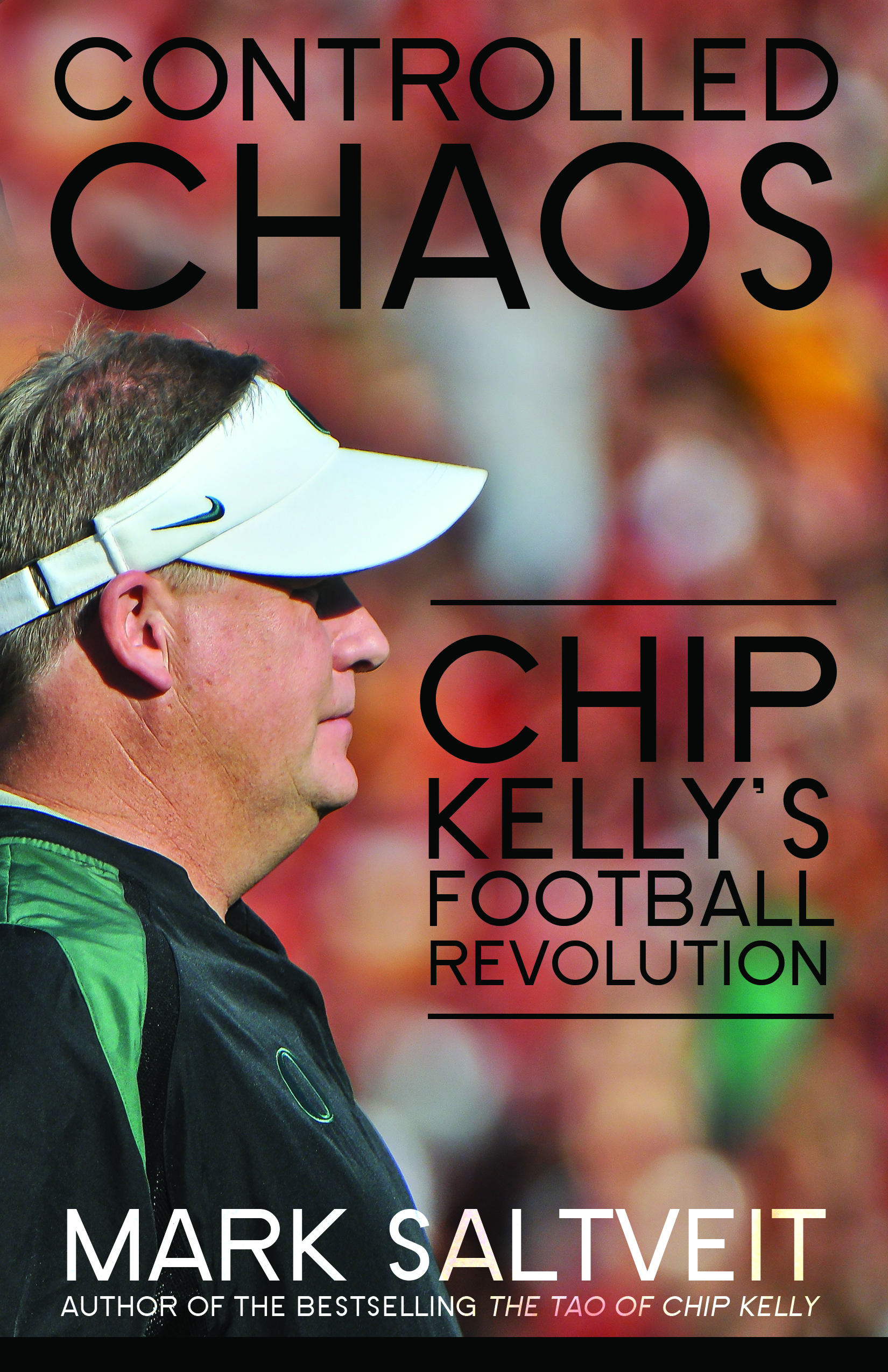 Controlled Chaos: Chip Kellys Football Revolution  by  Mark Saltveit