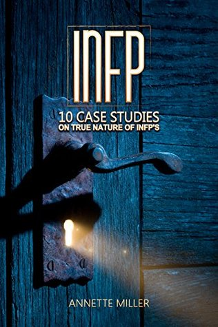 INFP: 10 Case Studies On True Nature Of INFPs  by  Annette Miller