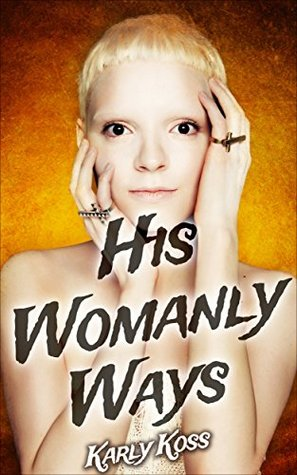 His Womanly Ways  by  Karly Koss