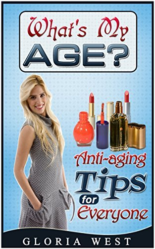 Whats My Age?: Anti-aging Tips for Everyone  by  Gloria West