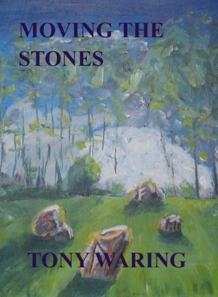 Moving the Stones (Detective Inspector Nash Investigates Book 3) Tony Waring