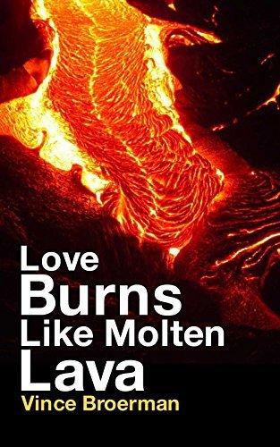 Love Burns Like Molten Lava Vince Broerman