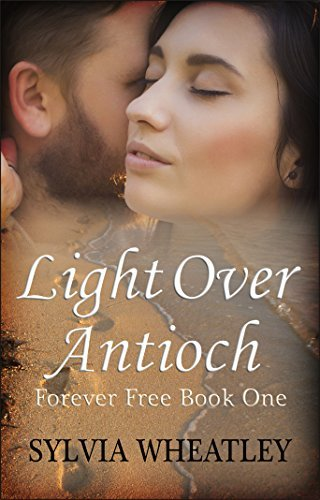 Light Over Antioch (Forever Free Book 1) Sylvia Wheatley