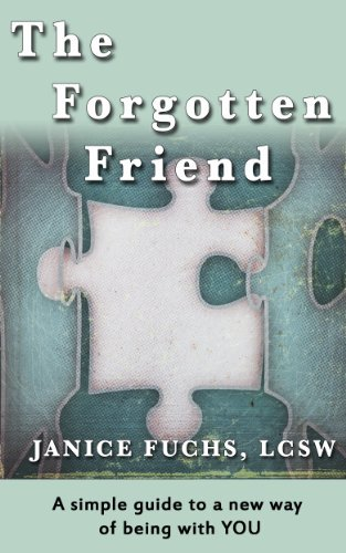 The Forgotten Friend: A simple guide to a new way of being with YOU Janice Fuchs
