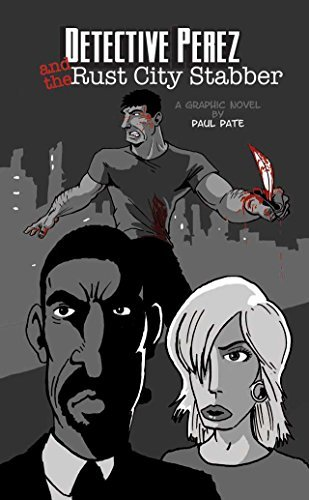 Detective Perez and the Rust City Stabber: A graphic novel Paul Pate by Paul Pate