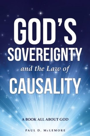GODS SOVEREIGNTY AND THE LAW OF CAUSALITY: A BOOK ALL ABOUT GOD  by  PAUL D. McLEMORE