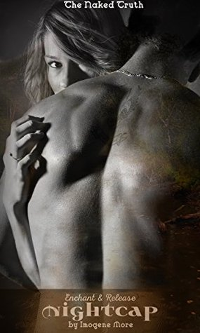 Nightcap: The Naked Truth (Enchant & Release - Nightcap Book 3)  by  Imogene More