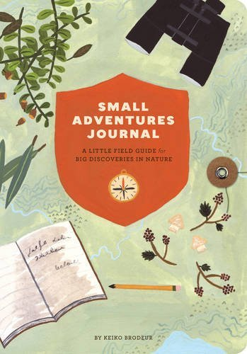 Small Adventures Journal: A Little Field Guide for Big Discoveries in Nature  by  Keiko Brodeur
