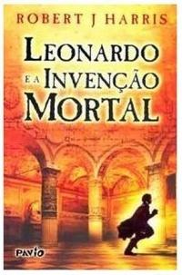 Leonardo e a Invenção Mortal  by  Robert J Harris