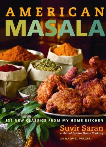 American Masala: 125 New Classics from My Home Kitchen Suvir Saran