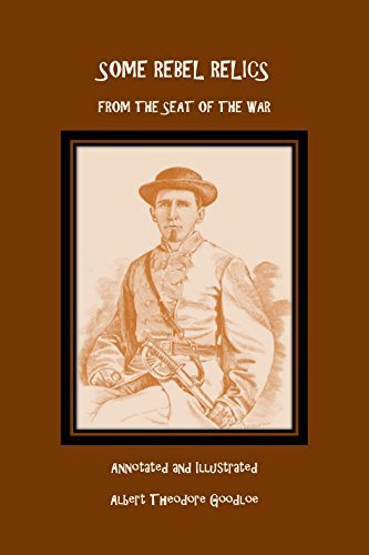 Some Rebel Relics from the Seat of the War: Annotated and Illustrated. Rev. Albert Taylor Goodloe