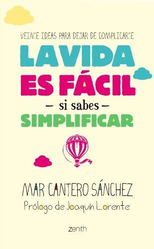 La vida es fácil si sabes simplificar: Veinte ideas para dejar de complicarte Mar Cantero Sánchez