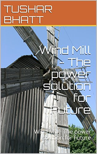 Wind Mill - The power solution for Future: Wind Mill - The power solution for Future  by  TUSHAR BHATT