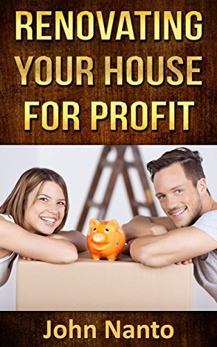 Renovating Your House For Profit John Nanto