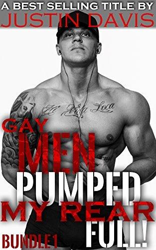 Gay Men Pumped My Rear Full!: Men Taken Aggressive Dominant Gay Men Bundle (Too Big To Fit Book 1) by Justin Davis