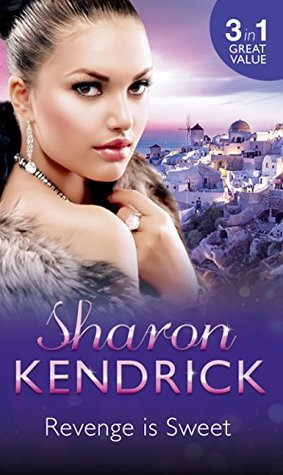 Revenge is Sweet (Mills & Boon M&B) (Revenge Is Sweet - Book 1): Getting Even / Kiss and Tell / Settling the Score Sharon Kendrick