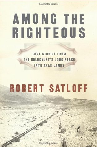 Among the Righteous Robert Satloff