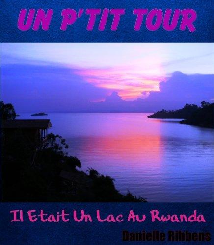 Un Ptit Tour Il Etait Un Lac Au Rwanda  by  Danielle Ribbens