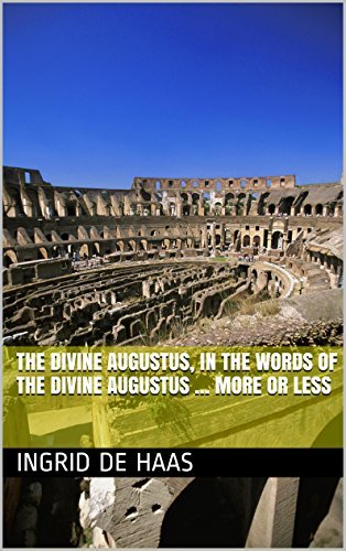 The Divine Augustus, in the Words of the Divine Augustus ... More or Less Ingrid de Haas