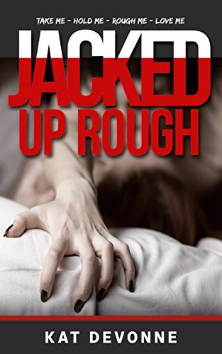 Jacked Up Rough (A submission erotica series about sex with boss. An alpha male erotic romance)  by  Kat DeVonné