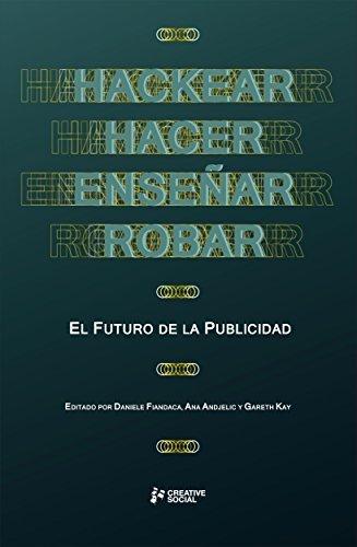 Hackear, Hacer, Enseñar, Robar: El Futuro De La Publicidad Daniele Fiandaca