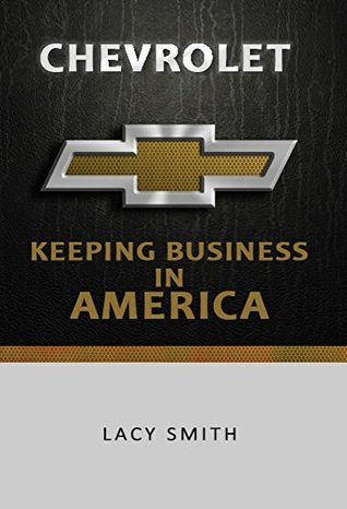 Chevrolet: Keeping business in America: A Buyers Guide Lacy Smith