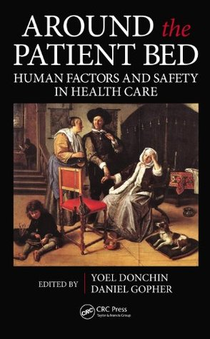 Around the Patient Bed: Human Factors and Safety in Health Care (Human Factors and Ergonomics)  by  Yoel Donchin
