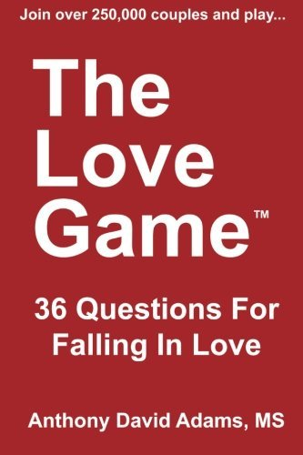 The Love Game: 36 Questions for Falling in Love Anthony David Adams
