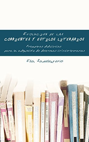 Evolución de las corrientes y estilos literarios: Propuestas didácticas para la adquisición de destrezas crítico-literarias Elia Saneleuterio