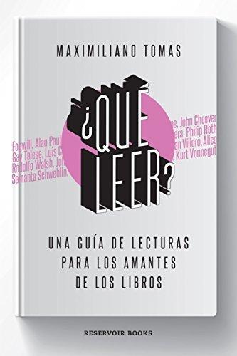 ¿Qué leer?: Una guía de lecturas para los amantes de los libros  by  Maximiliano Tomas