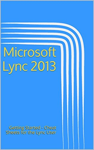 Microsoft Lync 2013: Getting Started - Cheat Sheets for the Lync User Kelly Coyle