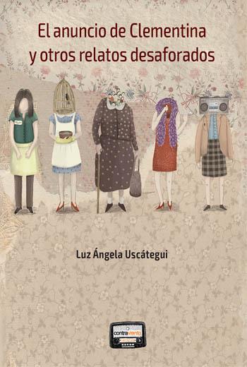 El anuncio de Clementina y otros relatos desaforados  by  luz Ángela Uscátgui