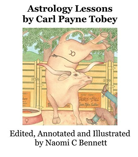 Astrology Lessons  by  Carl Payne Tobey: Edited, Annotated, Illustrated and by Naomi C Bennett by Carl Payne Tobey