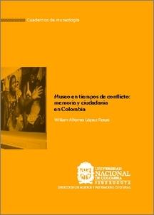 Museo en tiempos de conflicto: memoria y ciudadanía en Colombia  by  William Alfonso López Rosas