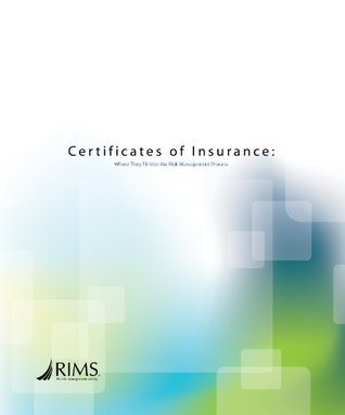 Certificates of Insurance: Where They Fit Into the Risk Management Process  by  RIMS