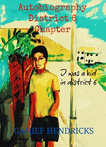 I was a kid in District 6: Autobiography (District 6 chapter Book 1) Ganief Hendricks