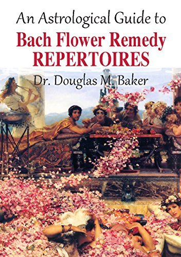 An Astrological Guide to Bach Flower Repertoires  by  Dr. Douglas M Baker
