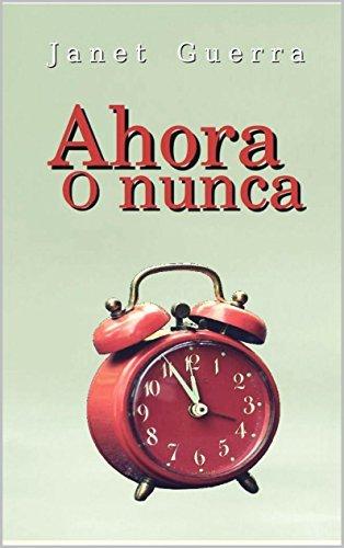 Ahora o nunca: Novela Janet Guerra