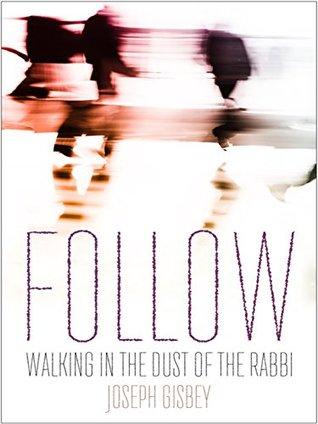 Follow: Walking in the dust of the Rabbi Joseph Gisbey