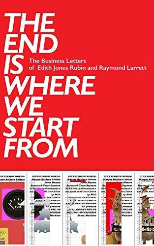 The End Is Where We Start From: The Business Letters of Edith Jones Rubin and Raymond Larrett Edith Jones Rubin