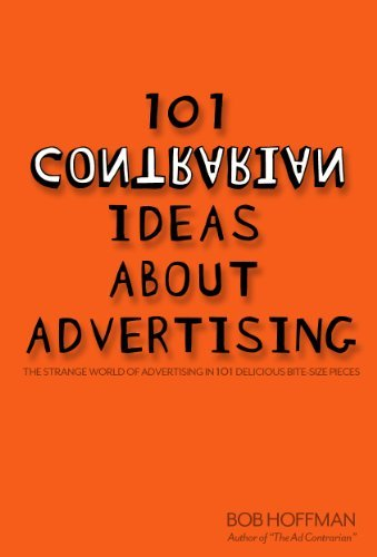 101 Contrarian Ideas About Advertising  by  Bob Hoffman