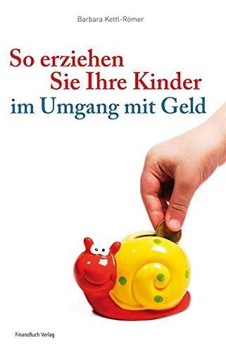 So erziehen Sie Ihre Kinder im Umgang mit Geld  by  Barbara Kettl-Römer