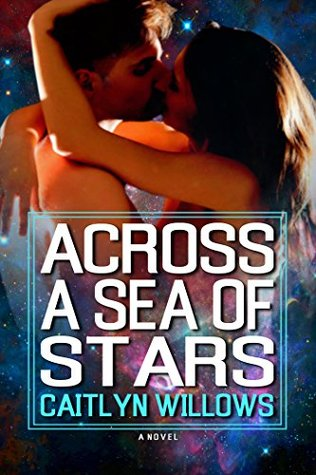 Across A Sea Of Stars  by  Caitlyn Willows