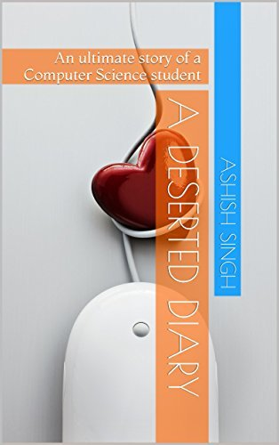 A Deserted Diary: An ultimate story of a Computer Science student Ashish Singh